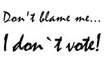 I Don't Vote