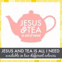 Jesus and Tea Is All I Need