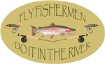 Fly Fishermen Do It In The River