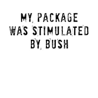 My Package was Stimulated by Bush