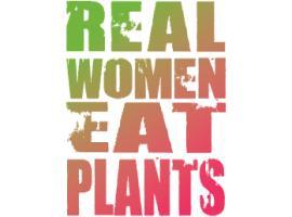 Real Women Eat Plants