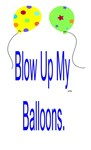 Blow Up My Balloons!