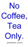 No Coffee, Tea Only.