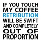 If you touch my coffee...