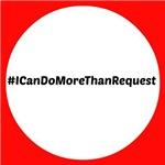 #Icandomorethanrequest