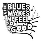 The Blues Makes Me Feel So Good