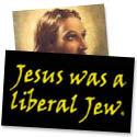 Jesus Was A Liberal Jew