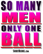 So Many Men - Only One Ball.