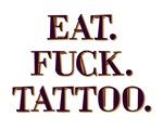 Eat. F*ck. Tattoo.