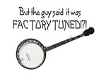BANJO! Factory TUNED???