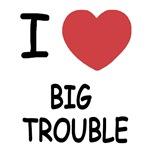 I heart big trouble
