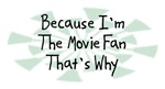 Because I'm The Movie Fan