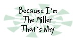 Because I'm The Miller