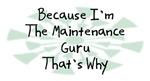 Because I'm The Maintenance Guru