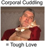 Corporal Cuddling = Tough Love