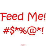'Feed Me!' (red letters)