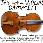 It's Not a Violin, Dammit!