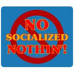 No Socialized Nothin'!