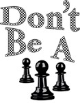 Don't Be A pawn