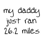 My Daddy Just Ran 26.2 Miles