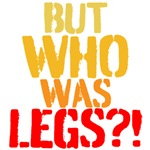 But Who Was Legs?