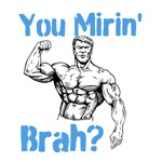 You Mirin' Brah?