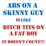 Abs On A Skinny Guy Is Like Boobs On a Fat Chick