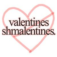 Valentines Shmalentines.