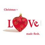 Christmas = Love Made Flesh