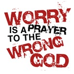 Worry is a Prayer to the WRONG GOD