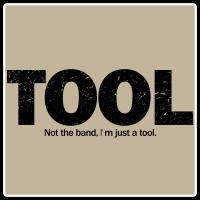 I'm Just A Tool.
