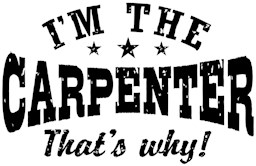 I'm The Carpenter That's Why t-shirt