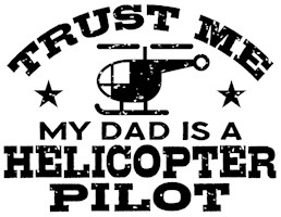 Trust Me My Dad Is A Helicopter Pilot t-shirt
