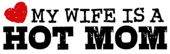 My Wife is a Hot Mom t-shirt