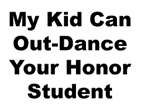 My Kid Can Out-Dance Your Honor Student