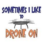 Sometimes I Like to Drone On