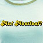 Ma! Meatloaf!