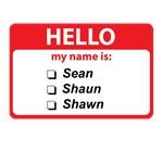 Hello My Name is Sean Shaun Shawn