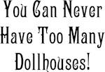 Never Too Many Dollhouses