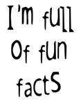 I'm Full Of Fun Facts 1