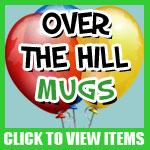 Over The Hill Mugs