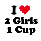 I love 2 girls 1 cup