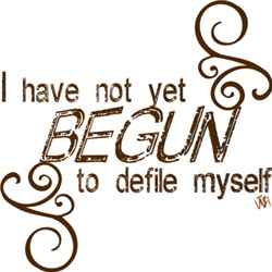I have not yet begun to defile myself