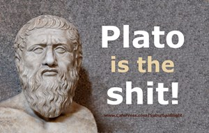 Plato Is The Shit!