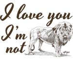 I love you and I'm not lion