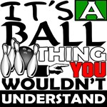 It's a ball thing-Bowling T-Shirts and Gifts