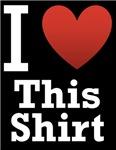 I Love This Shirt (dark)