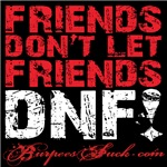 FRIENDS DON'T LET FRIENDS - DNF  (DID NOT FINISH)