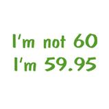 I'm not 60