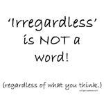 Irregardless is not a word